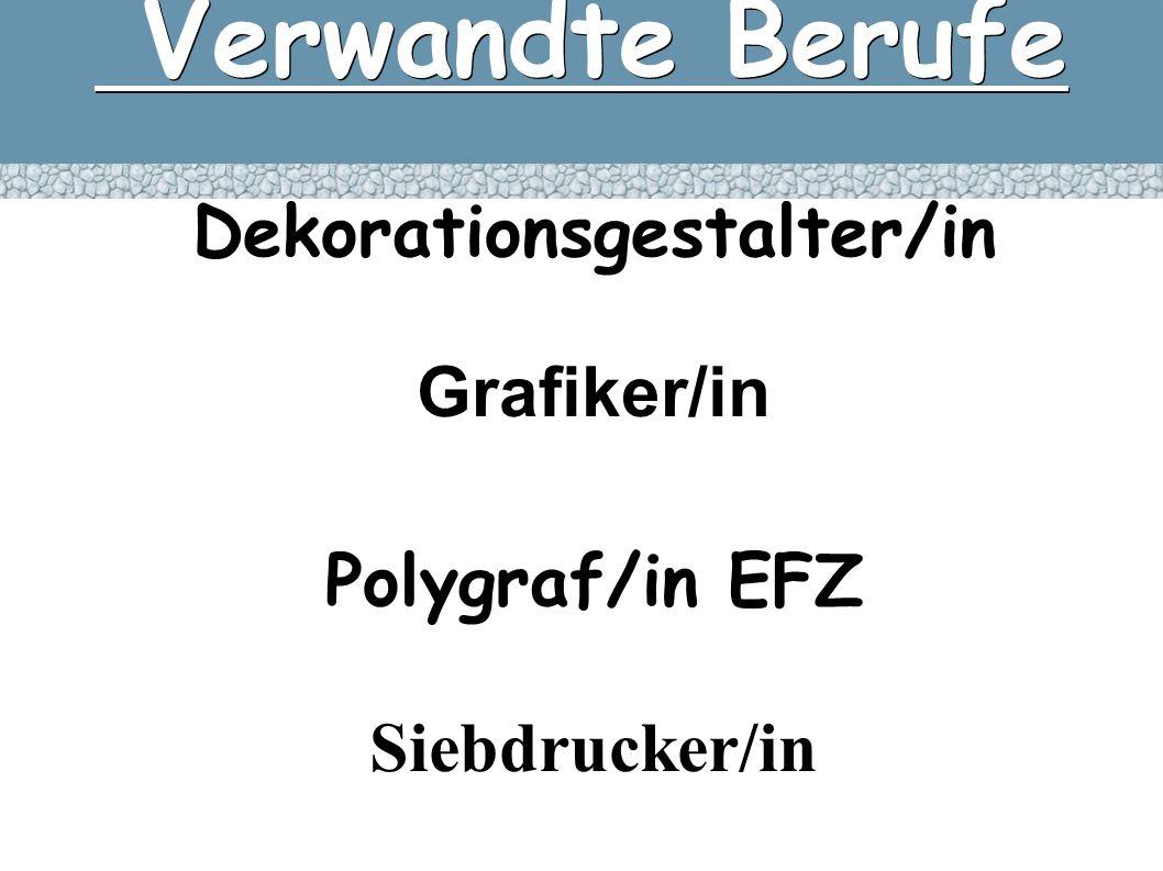 Verwandte Berufe Verwandte Berufe Dekorationsgestalter/in Grafiker/in Polygraf/in EFZ Siebdrucker/in