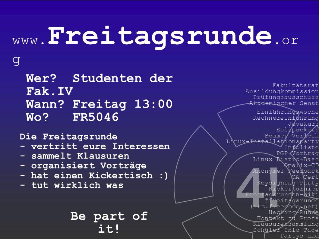 www. Freitagsrunde.or g Die Freitagsrunde - vertritt eure Interessen - sammelt Klausuren - organisiert Vorträge - hat einen Kickertisch :) - tut wirkl