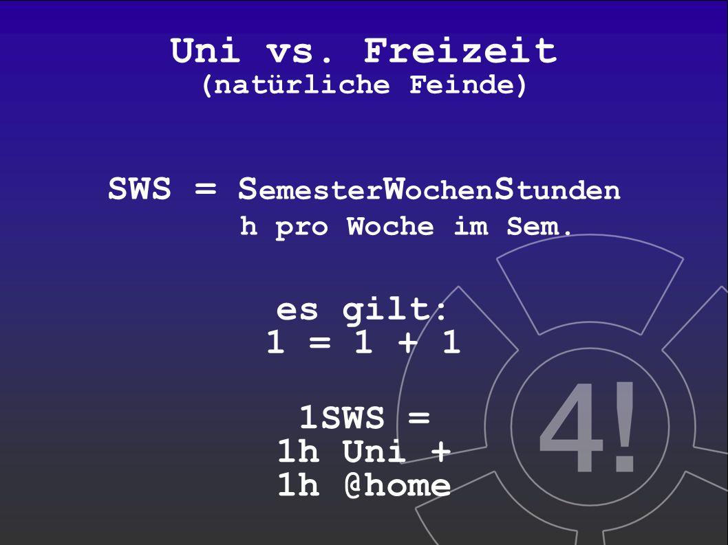 Uni vs. Freizeit (natürliche Feinde) SWS =S emester W ochen S tunden h pro Woche im Sem.