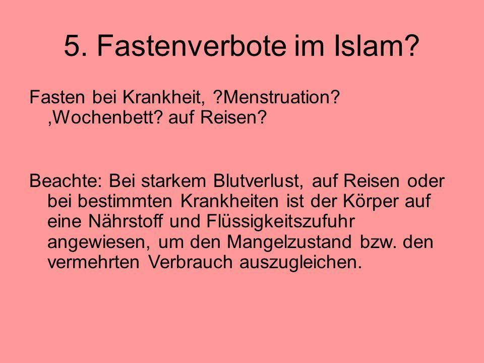 5. Fastenverbote im Islam. Fasten bei Krankheit, ?Menstruation?,Wochenbett.