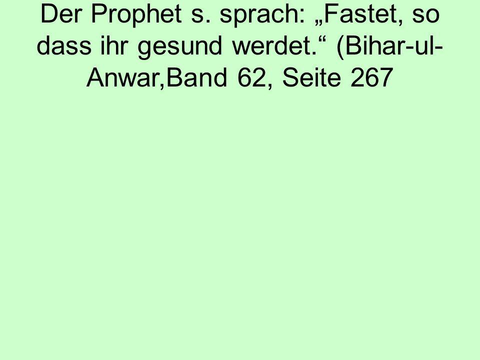 """Der Prophet s. sprach: """"Fastet, so dass ihr gesund werdet. (Bihar-ul- Anwar,Band 62, Seite 267"""