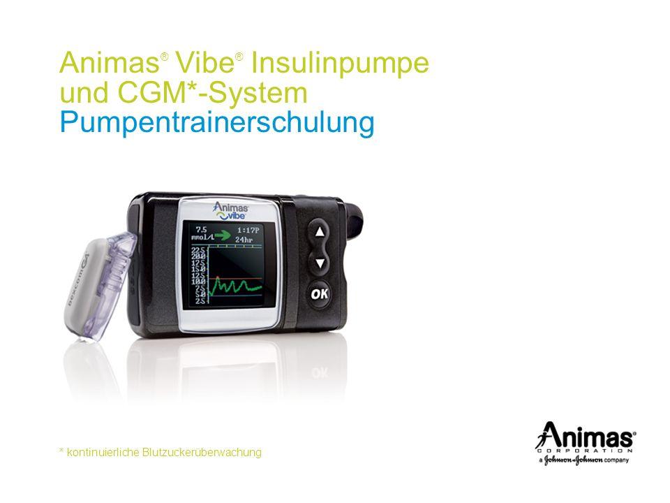 * kontinuierliche Blutzuckerüberwachung Animas ® Vibe ® Insulinpumpe und CGM*-System Pumpentrainerschulung