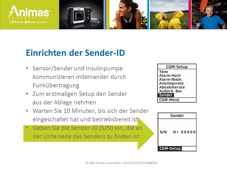 © 2014 Animas Corporation 2014/12 ANM-14-4298B EU Einrichten der Sender-ID Sensor/Sender und Insulinpumpe kommunizieren miteinander durch Funkübertrag