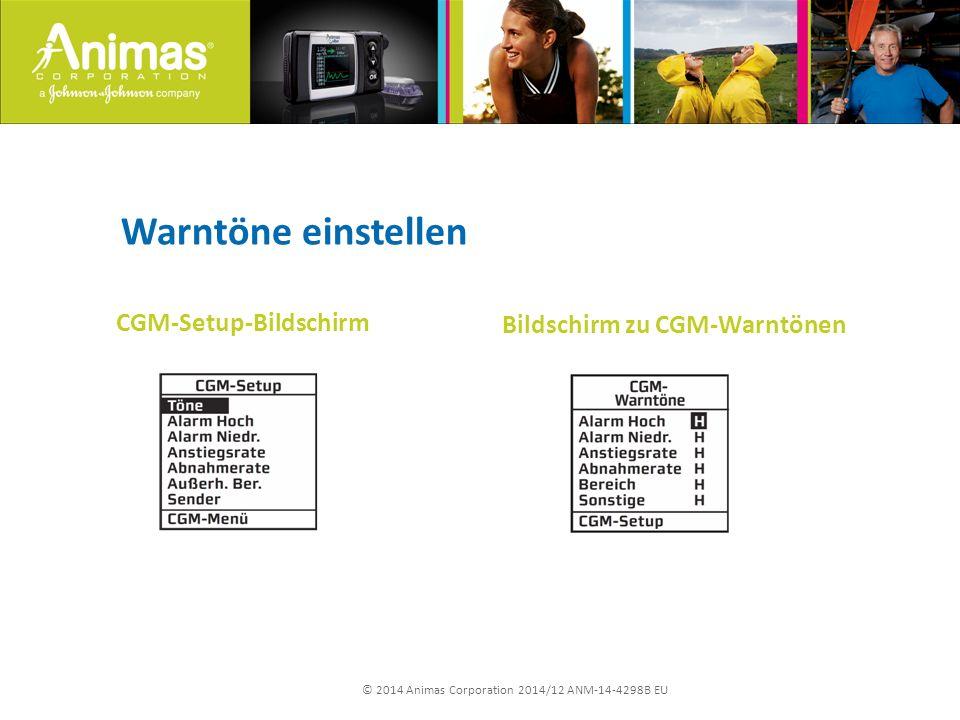 © 2014 Animas Corporation 2014/12 ANM-14-4298B EU Warntöne einstellen CGM-Setup-Bildschirm Bildschirm zu CGM-Warntönen