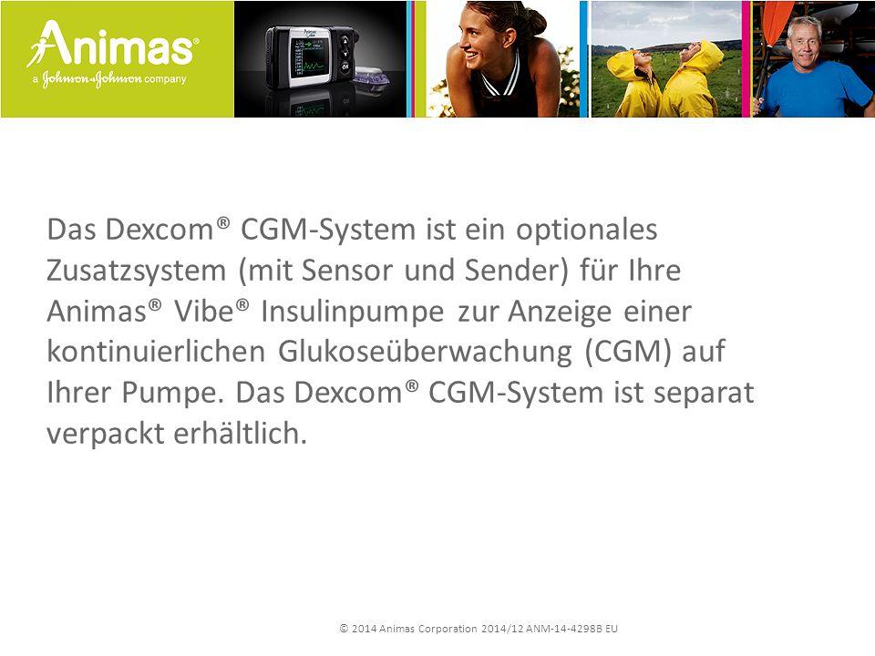 © 2014 Animas Corporation 2014/12 ANM-14-4298B EU Das Dexcom® CGM-System ist ein optionales Zusatzsystem (mit Sensor und Sender) für Ihre Animas® Vibe® Insulinpumpe zur Anzeige einer kontinuierlichen Glukoseüberwachung (CGM) auf Ihrer Pumpe.