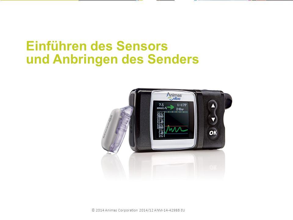 © 2014 Animas Corporation 2014/12 ANM-14-4298B EU Einführen des Sensors und Anbringen des Senders