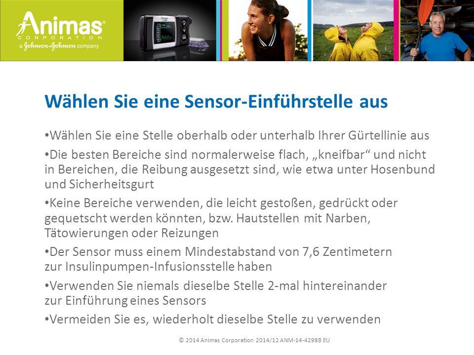 © 2014 Animas Corporation 2014/12 ANM-14-4298B EU Wählen Sie eine Sensor-Einführstelle aus Wählen Sie eine Stelle oberhalb oder unterhalb Ihrer Gürtel