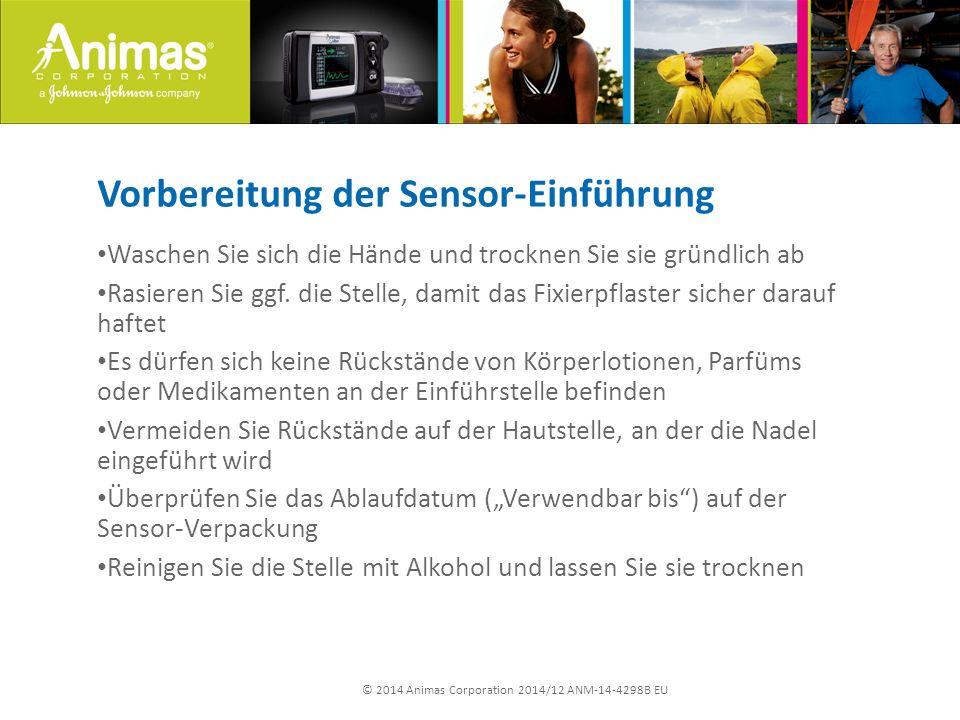 © 2014 Animas Corporation 2014/12 ANM-14-4298B EU Vorbereitung der Sensor-Einführung Waschen Sie sich die Hände und trocknen Sie sie gründlich ab Rasieren Sie ggf.