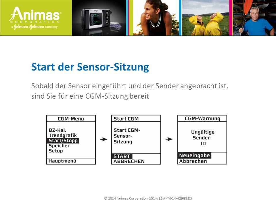 © 2014 Animas Corporation 2014/12 ANM-14-4298B EU Start der Sensor-Sitzung Sobald der Sensor eingeführt und der Sender angebracht ist, sind Sie für eine CGM-Sitzung bereit