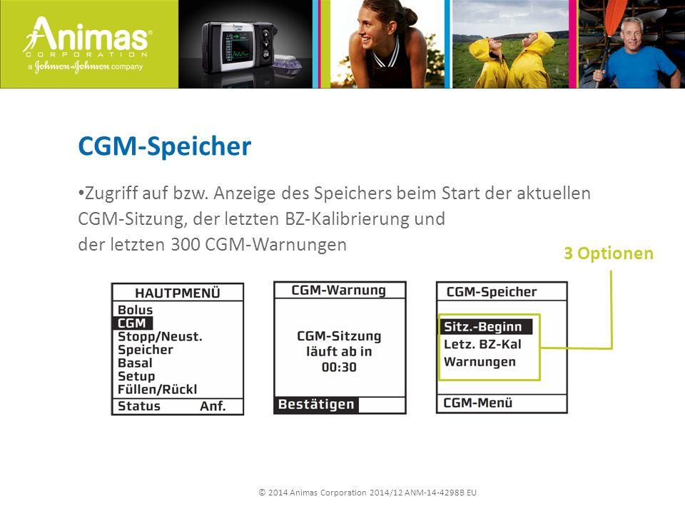 © 2014 Animas Corporation 2014/12 ANM-14-4298B EU CGM-Speicher Zugriff auf bzw. Anzeige des Speichers beim Start der aktuellen CGM-Sitzung, der letzte
