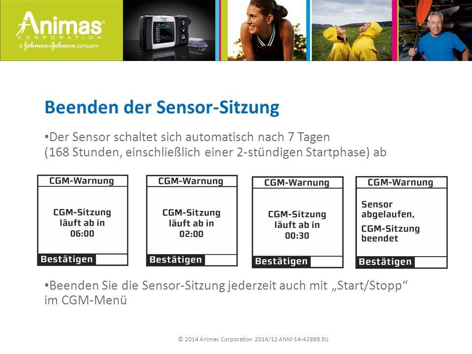 """© 2014 Animas Corporation 2014/12 ANM-14-4298B EU Beenden der Sensor-Sitzung Der Sensor schaltet sich automatisch nach 7 Tagen (168 Stunden, einschließlich einer 2-stündigen Startphase) ab Beenden Sie die Sensor-Sitzung jederzeit auch mit """"Start/Stopp im CGM-Menü"""