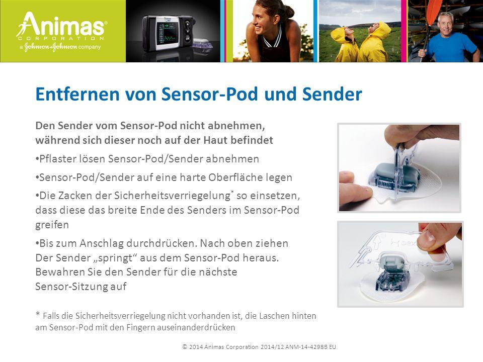 © 2014 Animas Corporation 2014/12 ANM-14-4298B EU Entfernen von Sensor-Pod und Sender Den Sender vom Sensor-Pod nicht abnehmen, während sich dieser noch auf der Haut befindet Pflaster lösen Sensor-Pod/Sender abnehmen Sensor-Pod/Sender auf eine harte Oberfläche legen Die Zacken der Sicherheitsverriegelung * so einsetzen, dass diese das breite Ende des Senders im Sensor-Pod greifen Bis zum Anschlag durchdrücken.