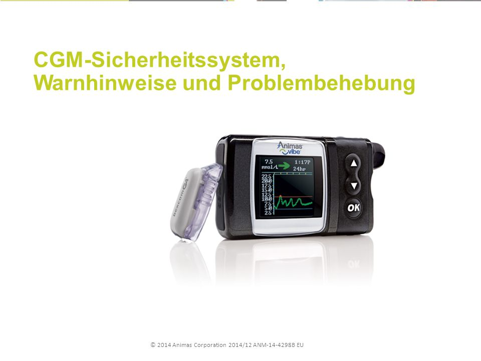 © 2014 Animas Corporation 2014/12 ANM-14-4298B EU CGM-Sicherheitssystem, Warnhinweise und Problembehebung