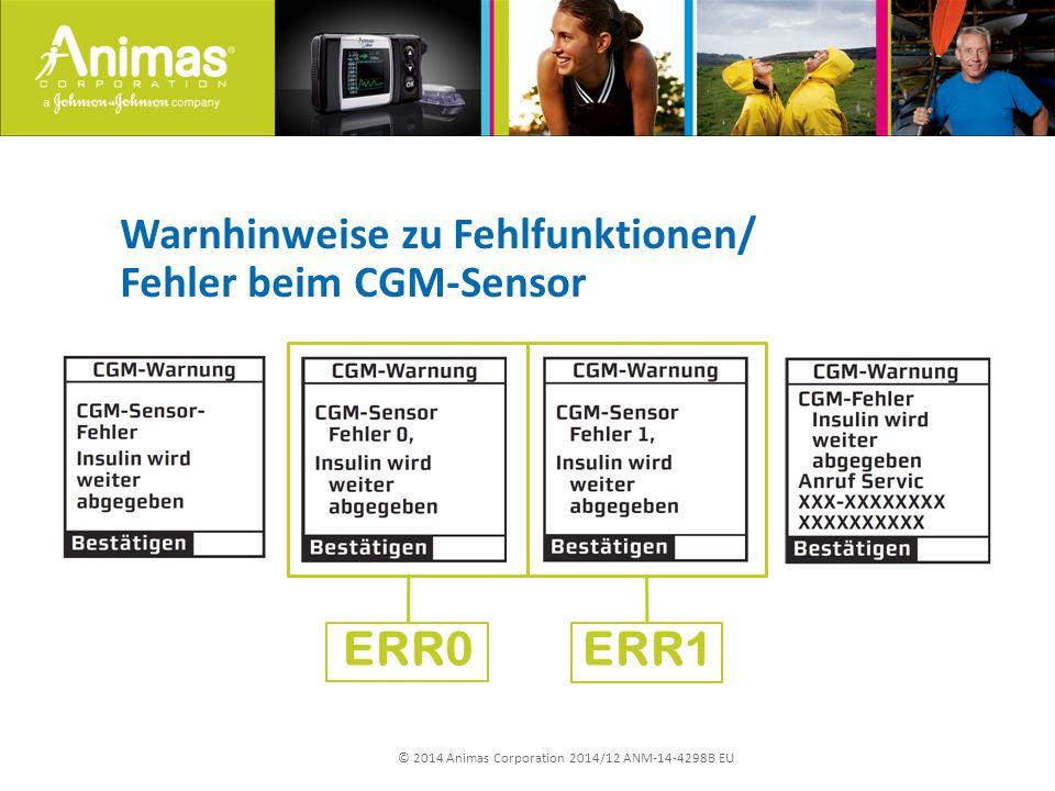 © 2014 Animas Corporation 2014/12 ANM-14-4298B EU Warnhinweise zu Fehlfunktionen/ Fehler beim CGM-Sensor ERR0 ERR1