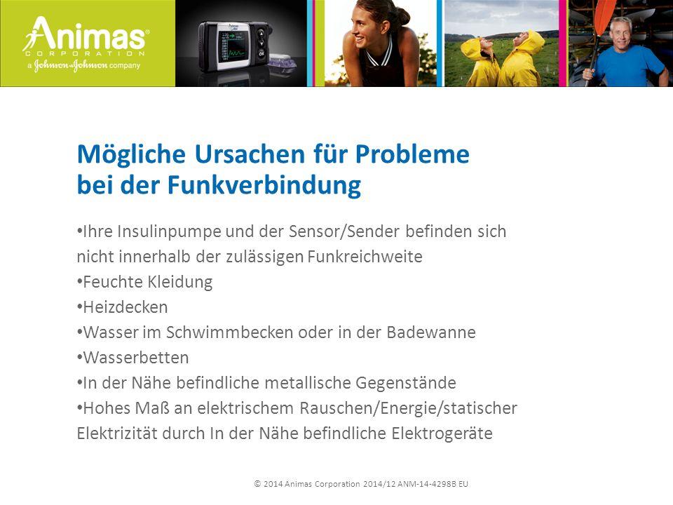 © 2014 Animas Corporation 2014/12 ANM-14-4298B EU Mögliche Ursachen für Probleme bei der Funkverbindung Ihre Insulinpumpe und der Sensor/Sender befind