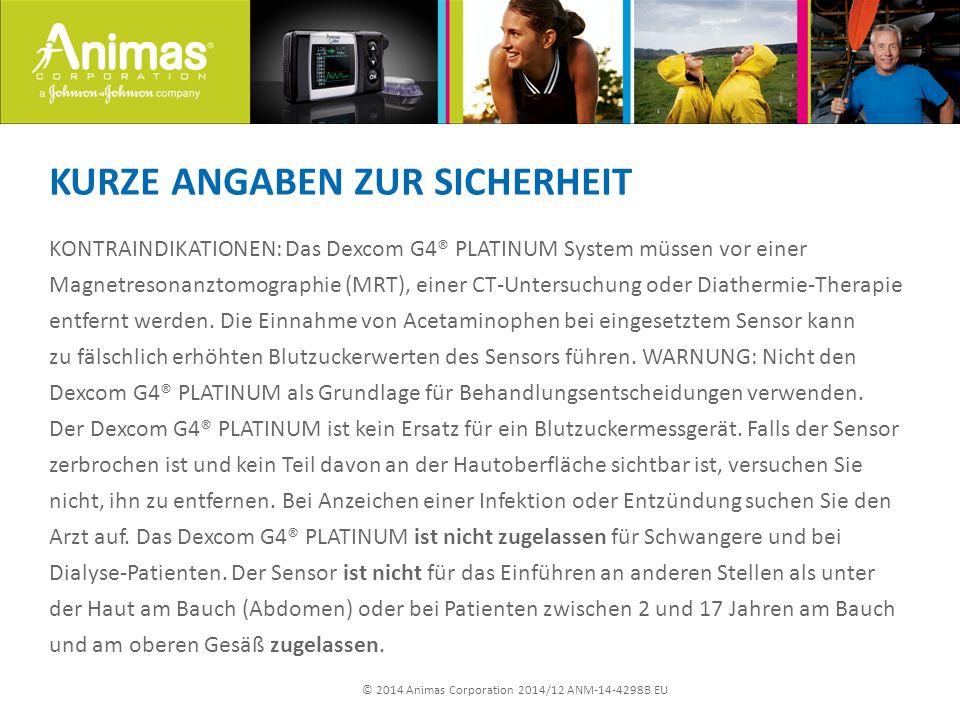 © 2014 Animas Corporation 2014/12 ANM-14-4298B EU KURZE ANGABEN ZUR SICHERHEIT KONTRAINDIKATIONEN: Das Dexcom G4® PLATINUM System müssen vor einer Mag