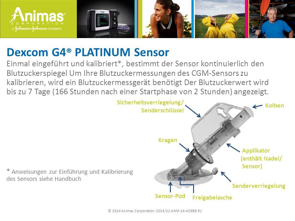 © 2014 Animas Corporation 2014/12 ANM-14-4298B EU Dexcom G4 ® PLATINUM Sensor Einmal eingeführt und kalibriert*, bestimmt der Sensor kontinuierlich de