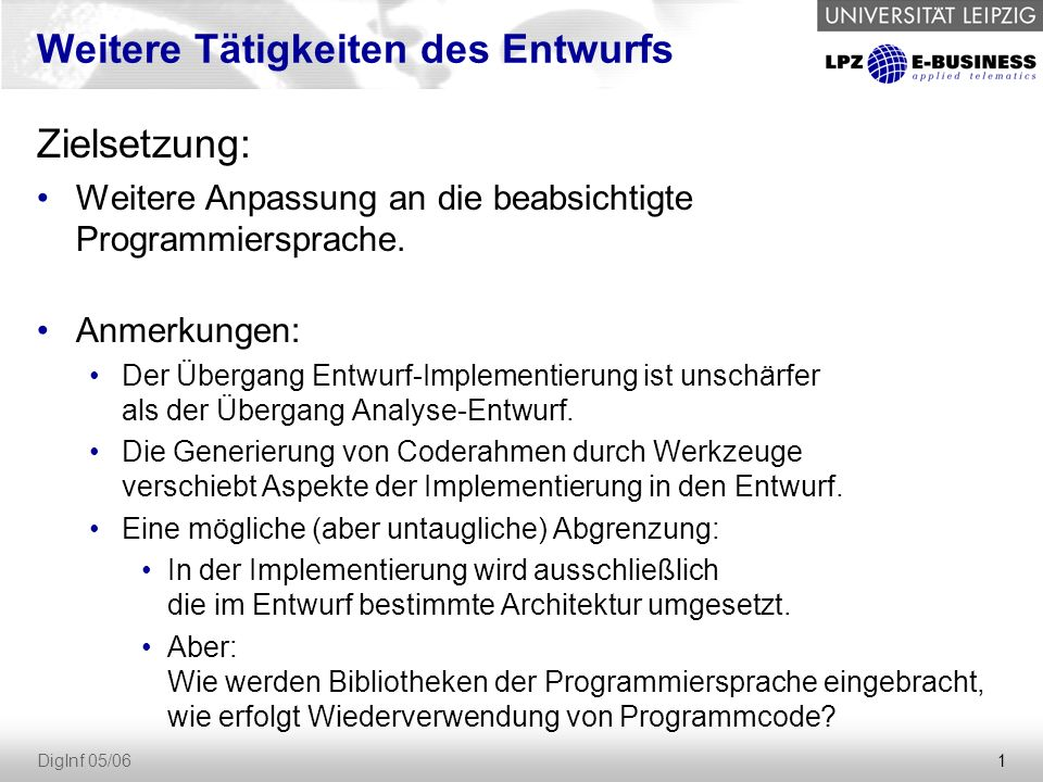 1 DigInf 05/06 Weitere Tätigkeiten des Entwurfs Zielsetzung: Weitere Anpassung an die beabsichtigte Programmiersprache.