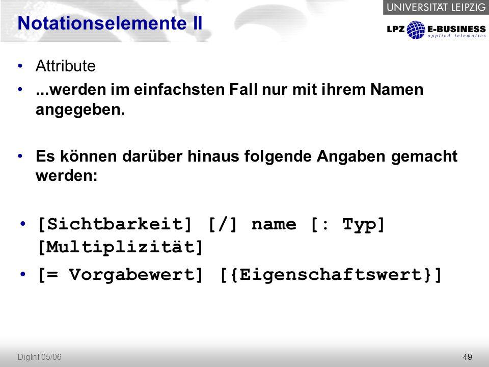 49 DigInf 05/06 Notationselemente II Attribute...werden im einfachsten Fall nur mit ihrem Namen angegeben.
