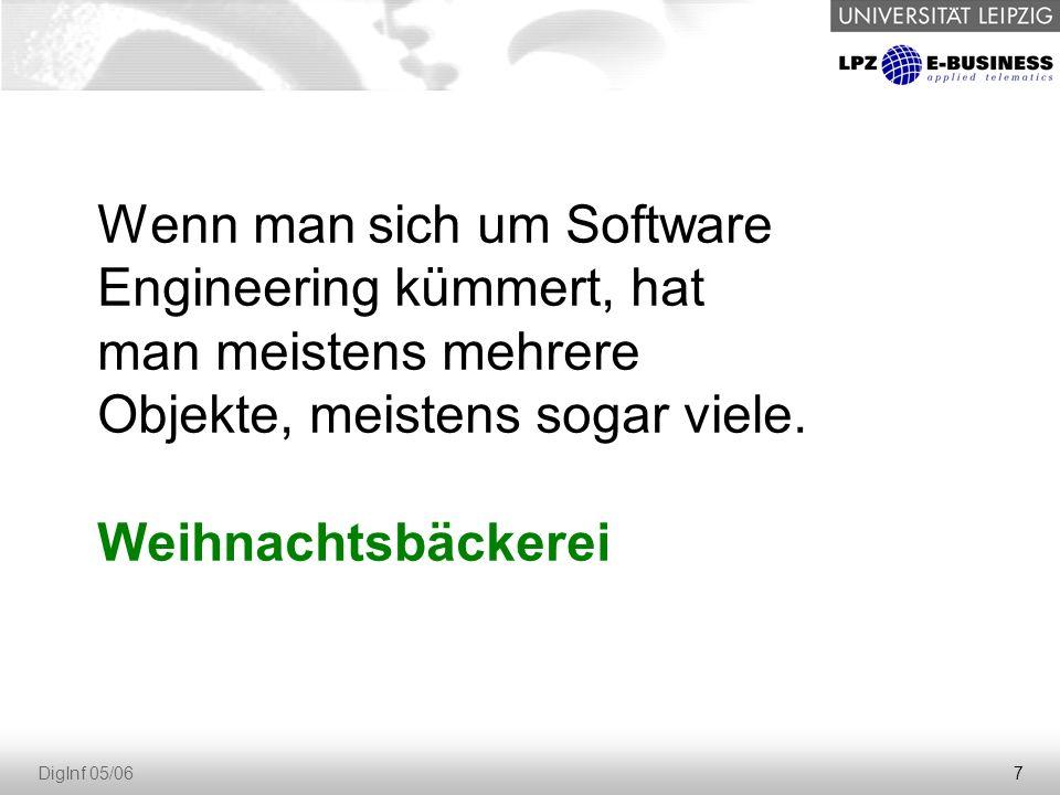 7 DigInf 05/06 Wenn man sich um Software Engineering kümmert, hat man meistens mehrere Objekte, meistens sogar viele.