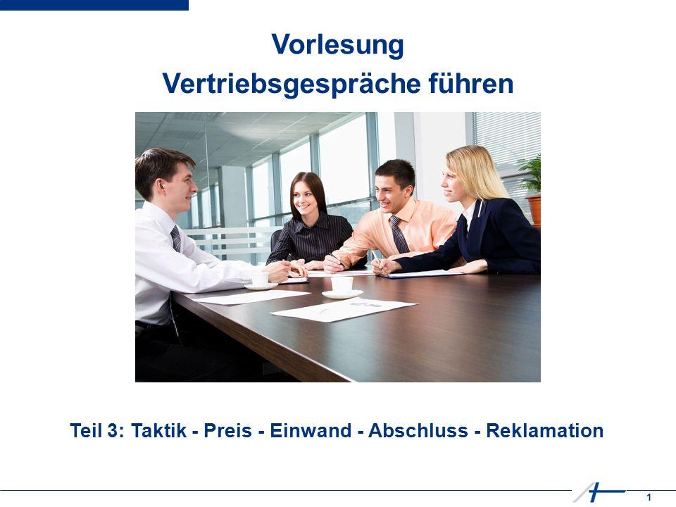 1 Vorlesung Vertriebsgespräche führen Teil 3: Taktik - Preis - Einwand - Abschluss - Reklamation