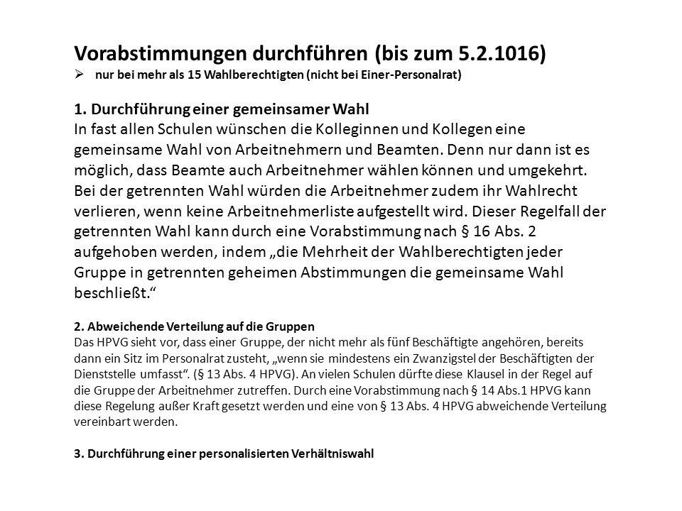Vorabstimmungen durchführen (bis zum 5.2.1016)  nur bei mehr als 15 Wahlberechtigten (nicht bei Einer-Personalrat) 1.