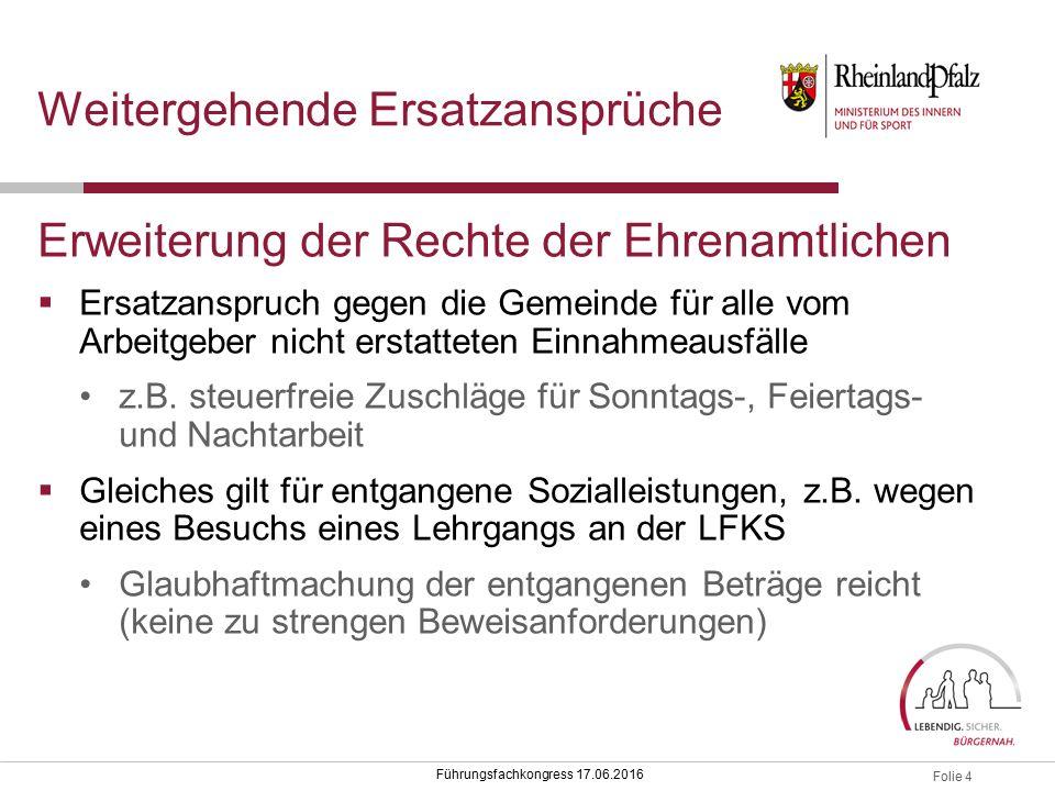 Folie 4 Führungsfachkongress 17.06.2016 Weitergehende Ersatzansprüche Erweiterung der Rechte der Ehrenamtlichen  Ersatzanspruch gegen die Gemeinde fü
