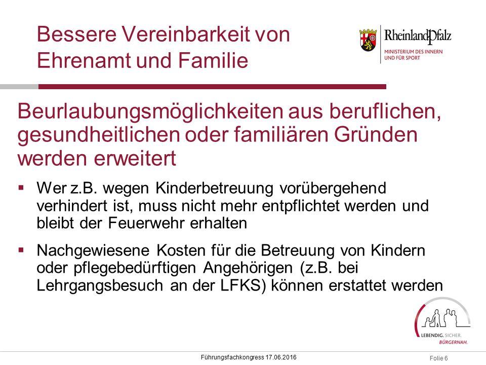 Folie 6 Führungsfachkongress 17.06.2016 Bessere Vereinbarkeit von Ehrenamt und Familie Beurlaubungsmöglichkeiten aus beruflichen, gesundheitlichen ode