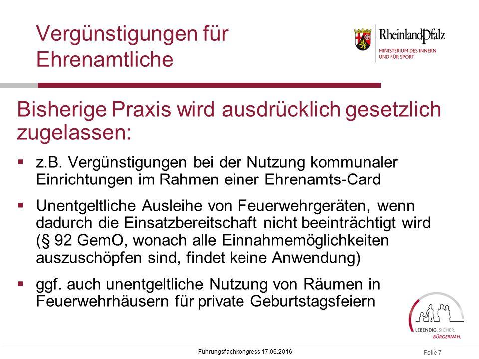 Folie 7 Führungsfachkongress 17.06.2016 Vergünstigungen für Ehrenamtliche Bisherige Praxis wird ausdrücklich gesetzlich zugelassen:  z.B.