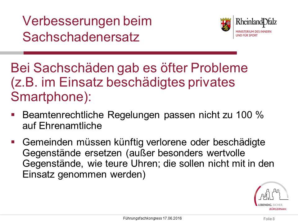 Folie 8 Führungsfachkongress 17.06.2016 Verbesserungen beim Sachschadenersatz Bei Sachschäden gab es öfter Probleme (z.B.