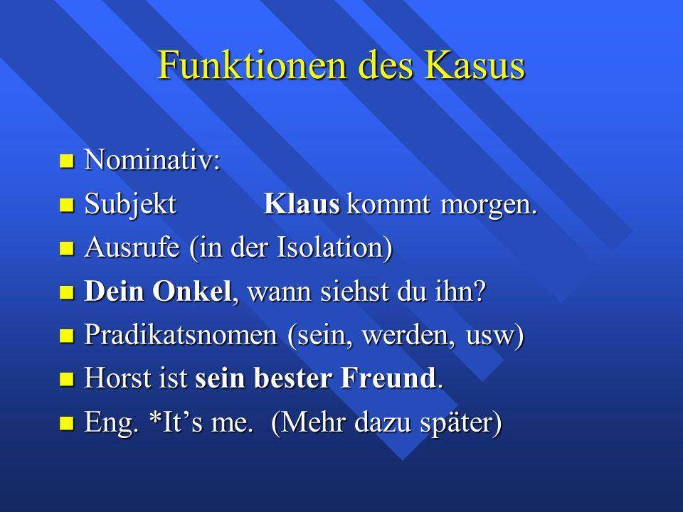 Funktionen des Kasus Nominativ: Nominativ: Subjekt Klaus kommt morgen. Subjekt Klaus kommt morgen. Ausrufe (in der Isolation) Ausrufe (in der Isolatio