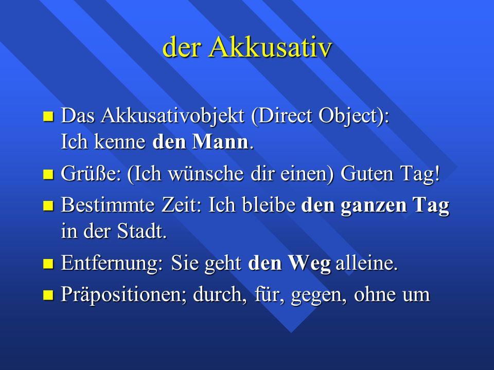der Akkusativ Das Akkusativobjekt (Direct Object): Ich kenne den Mann. Das Akkusativobjekt (Direct Object): Ich kenne den Mann. Grüße: (Ich wünsche di