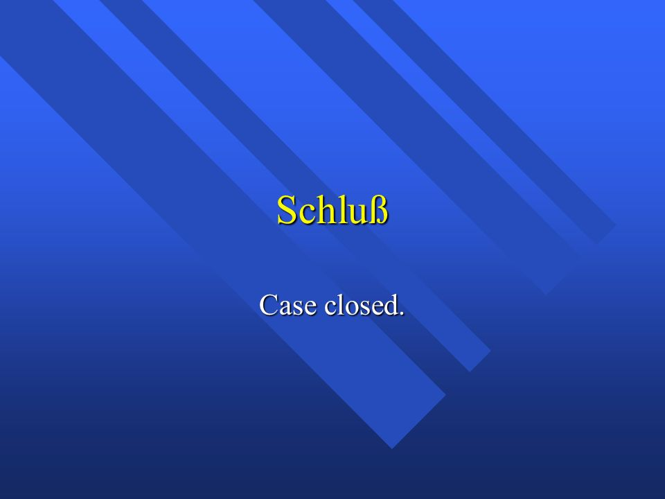 Schluß Case closed.