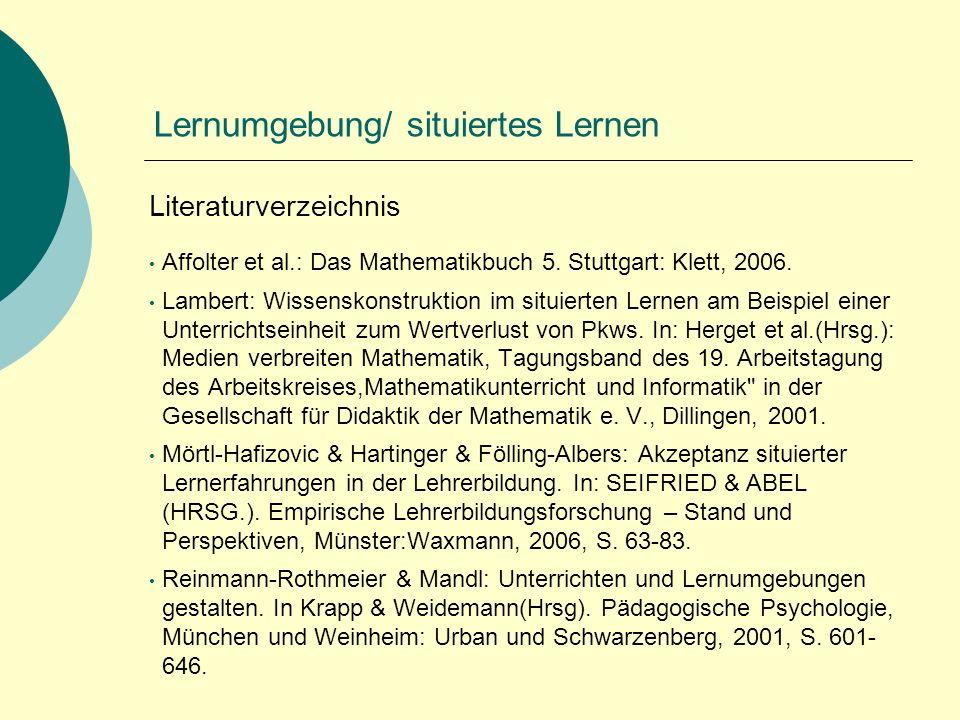 Lernumgebung/ situiertes Lernen Literaturverzeichnis Affolter et al.: Das Mathematikbuch 5.
