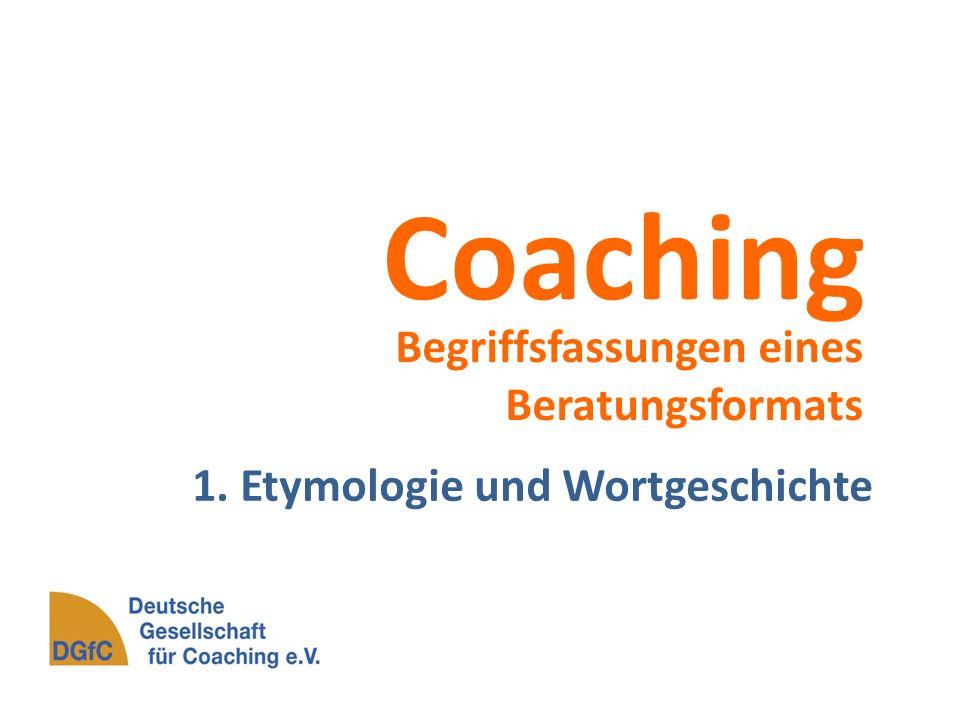 Coaching Begriffsfassungen eines Beratungsformats 1. Etymologie und Wortgeschichte