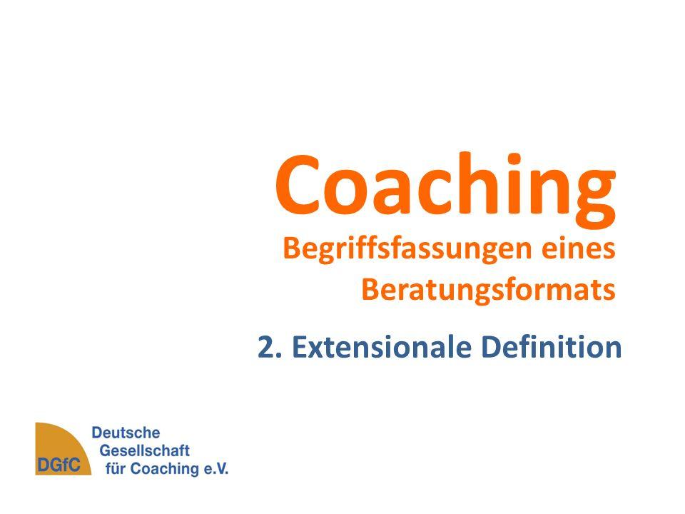 Coaching Begriffsfassungen eines Beratungsformats 2. Extensionale Definition