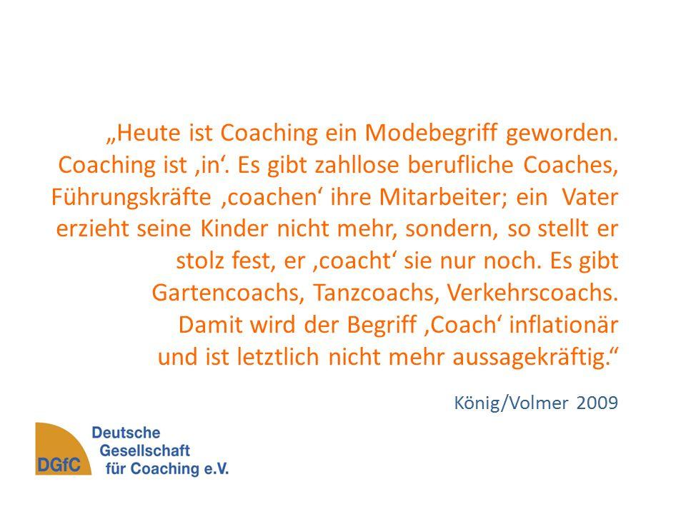 """""""Heute ist Coaching ein Modebegriff geworden. Coaching ist 'in'."""