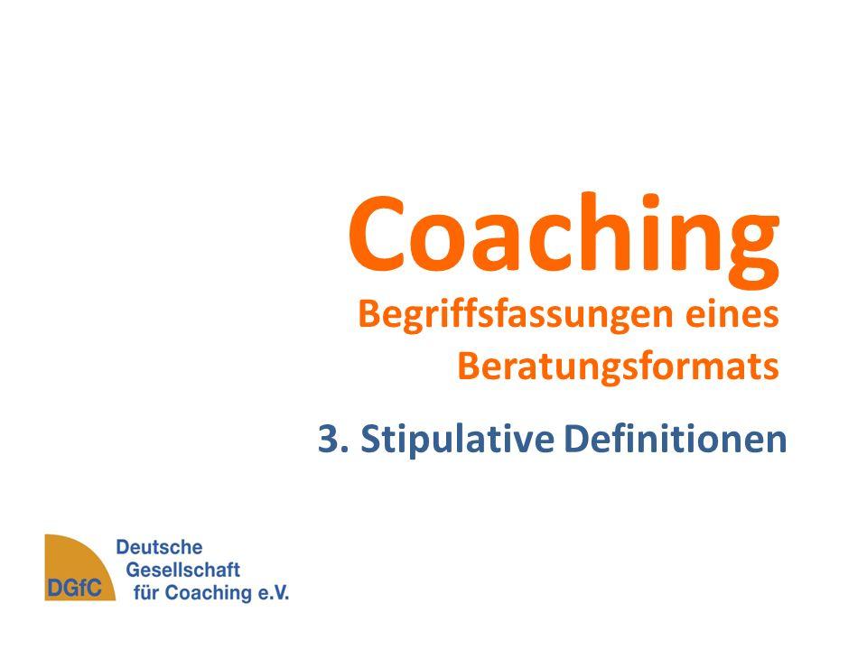 Coaching Begriffsfassungen eines Beratungsformats 3. Stipulative Definitionen