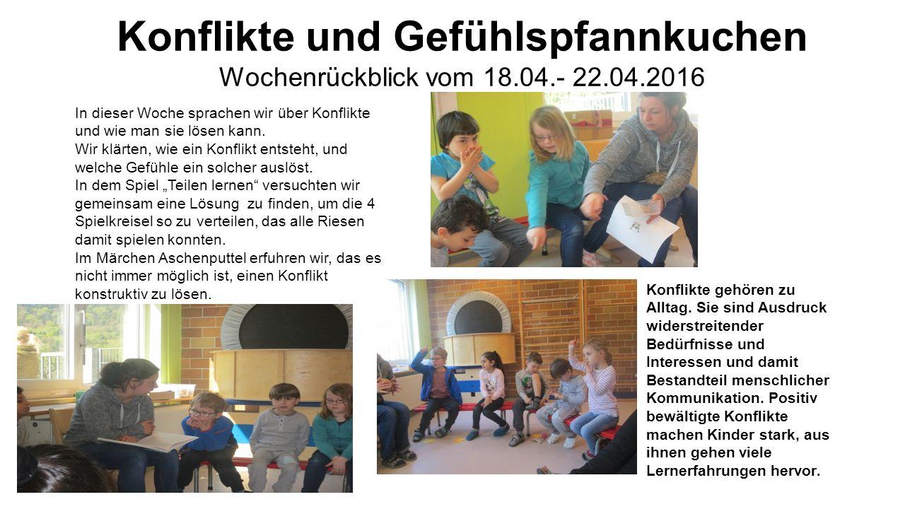 Konflikte und Gefühlspfannkuchen Wochenrückblick vom 18.04.- 22.04.2016 In dieser Woche sprachen wir über Konflikte und wie man sie lösen kann.