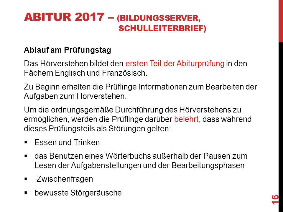ABITUR 2017 – (BILDUNGSSERVER, SCHULLEITERBRIEF) Ablauf am Prüfungstag Das Hörverstehen bildet den ersten Teil der Abiturprüfung in den Fächern Englisch und Französisch.