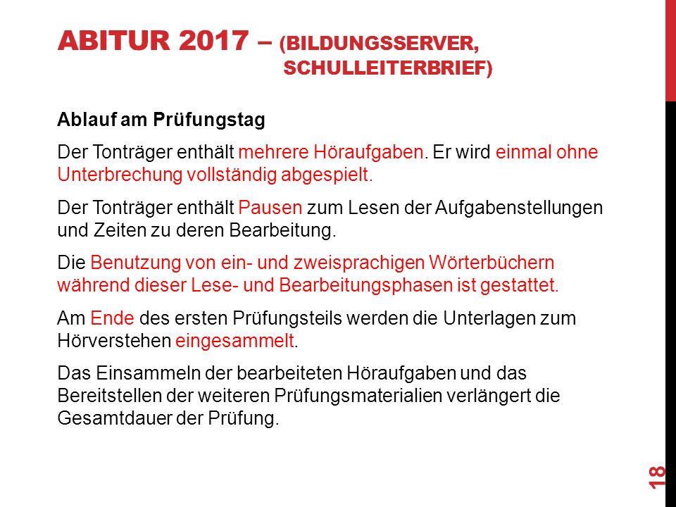 ABITUR 2017 – (BILDUNGSSERVER, SCHULLEITERBRIEF) Ablauf am Prüfungstag Der Tonträger enthält mehrere Höraufgaben.