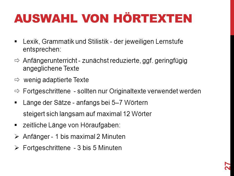 AUSWAHL VON HÖRTEXTEN  Lexik, Grammatik und Stilistik - der jeweiligen Lernstufe entsprechen:  Anfängerunterricht - zunächst reduzierte, ggf.