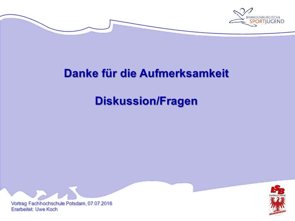 Danke für die Aufmerksamkeit Diskussion/Fragen Vortrag Fachhochschule Potsdam, 07.07.2016 Erarbeitet: Uwe Koch