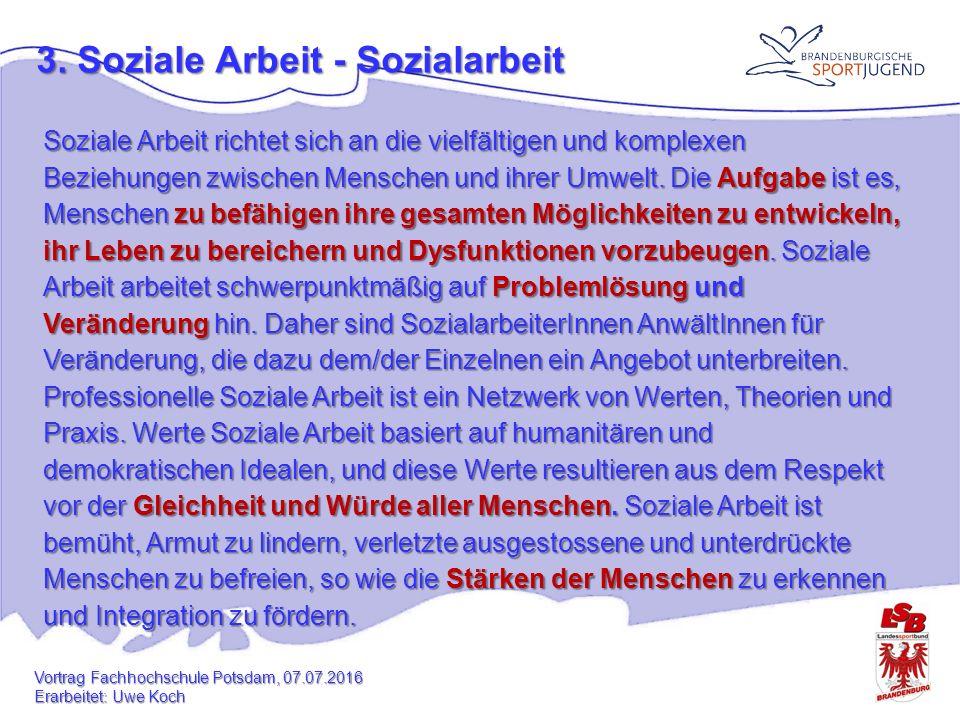 3. Soziale Arbeit - Sozialarbeit Soziale Arbeit richtet sich an die vielfältigen und komplexen Beziehungen zwischen Menschen und ihrer Umwelt. Die Auf