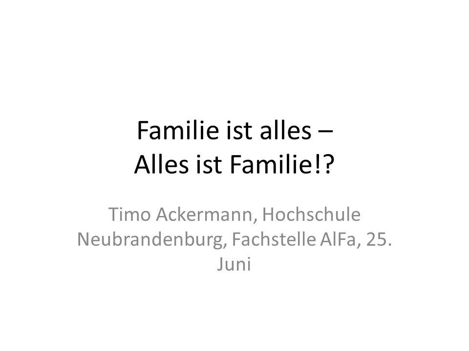 Familie ist alles – Alles ist Familie!? Timo Ackermann, Hochschule Neubrandenburg, Fachstelle AlFa, 25. Juni