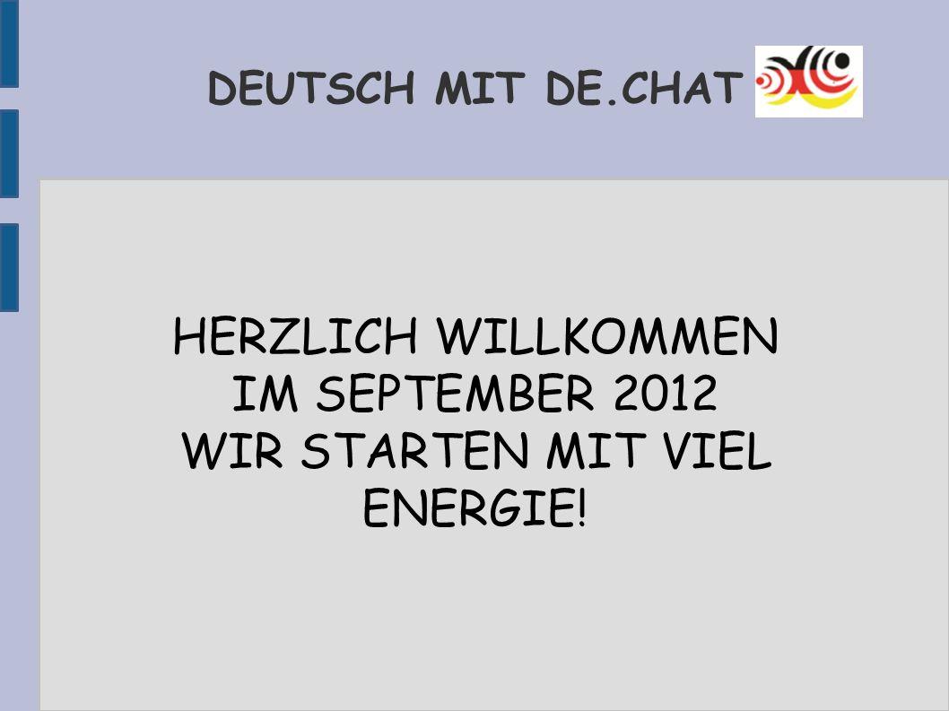 DEUTSCH MIT DE.CHAT HERZLICH WILLKOMMEN IM SEPTEMBER 2012 WIR STARTEN MIT VIEL ENERGIE!