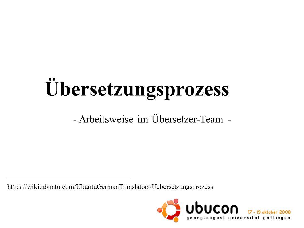 Übersetzungsprozess - Arbeitsweise im Übersetzer-Team - https://wiki.ubuntu.com/UbuntuGermanTranslators/Uebersetzungsprozess