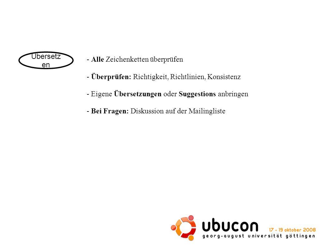 Übersetz en - Alle Zeichenketten überprüfen - Überprüfen: Richtigkeit, Richtlinien, Konsistenz - Eigene Übersetzungen oder Suggestions anbringen - Bei Fragen: Diskussion auf der Mailingliste