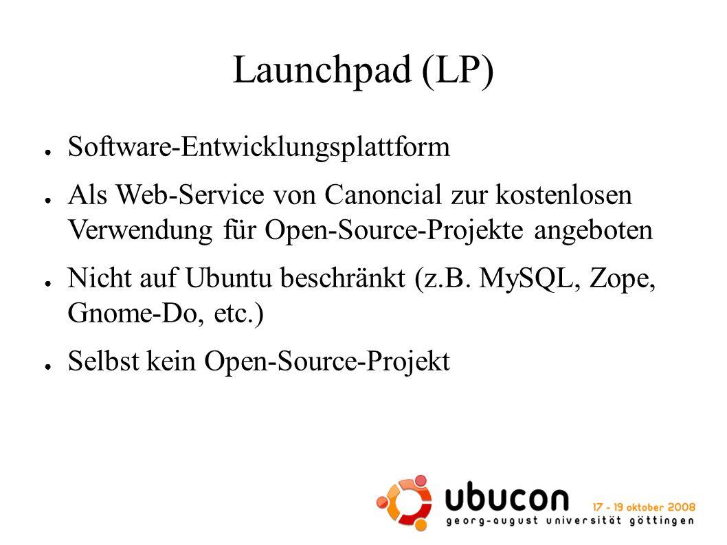 Launchpad (LP) ● Software-Entwicklungsplattform ● Als Web-Service von Canoncial zur kostenlosen Verwendung für Open-Source-Projekte angeboten ● Nicht auf Ubuntu beschränkt (z.B.