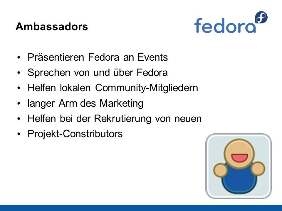 Ambassadors Präsentieren Fedora an Events Sprechen von und über Fedora Helfen lokalen Community-Mitgliedern langer Arm des Marketing Helfen bei der Rekrutierung von neuen Projekt-Constributors